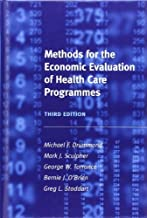 Methods for the Economic Evaluation of Health Care Programmes (Oxford Medical Publications) 3rd edition by Drummond, Michael F., Sculpher, Mark J., Torrance, George W. (2005) Hardcover