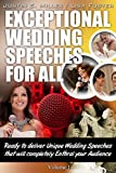 Exceptional Wedding Speeches for All - Vol - 1: Ready to deliver Unique Wedding Speeches that will completely enthral your Audience (English Edition)