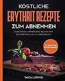 Köstliche Erythrit Rezepte zum Abnehmen: Zuckerfrei kochen und backen mit dem natürlichen Zuckerersatz. Mit Punkten und Nährwertangaben - Tanja Ludwig