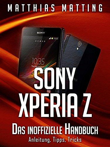 Sony Xperia Z: Das inoffizielle Handbuch. Anleitung, Tipps, Tricks (German Edition)