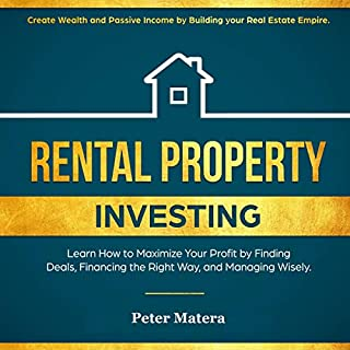 Rental Property Investing: Create Wealth and Passive Income Building Your Real Estate Empire. Learn How to Maximize Your Profit Finding Deals, Financing the Right Way, and Managing Wisely                    By:                                                                                                                                 Peter Matera                               Narrated by:                                                                                                                                 Brian Housewert                      Length: 3 hrs and 2 mins     Not rated yet     Overall 0.0