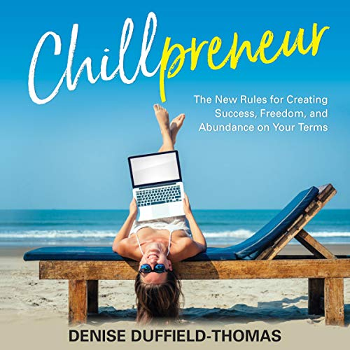 Chillpreneur     The New Rules for Creating Success, Freedom, and Abundance on Your Terms              Written by:                                                                                                                                 Denise Duffield-Thomas                               Narrated by:                                                                                                                                 Denise Duffield-Thomas                      Length: 8 hrs and 4 mins     14 ratings     Overall 4.9