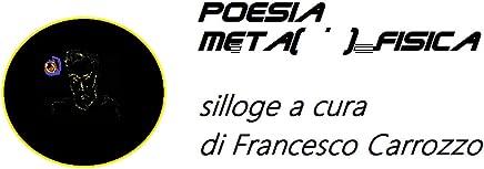 Poesia Meta()_fisica : silloge a cura di Francesco Carrozzo