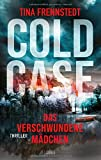 Cold Case - Das verschwundene Mädchen: Thriller (Cold Case-Reihe, Band 1) - Tina Frennstedt
