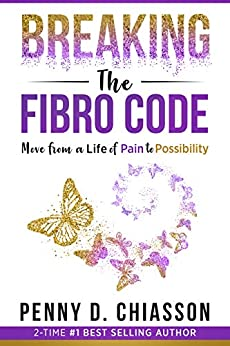 Breaking the Fibro Code: Move from a Life of Pain to Possibility by [Penny D. Chiasson, Penny Chiasson]