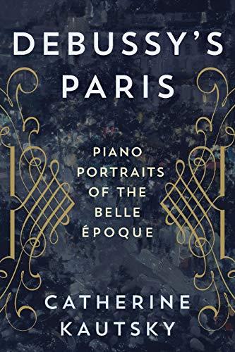 Debussy's Paris: Piano Portraits of the Belle Époque