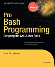 Pro Bash Programming: Scripting the GNU/Linux Shell (Expert's Voice in Linux) by Johnson, Chris F. A. (2011) Paperback