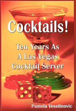 Cocktails! Ten Years As A Las Vegas Cocktail Server