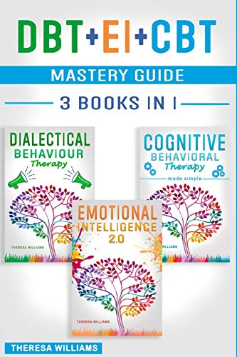 DBT + EI + CBT Mastery Guide: 3 BOOKS IN 1 – Master your Emotions and Overcome Anxiety with Cognitive Behavioral Therapy Made Simple, Emotional Intelligence 2.0 and Dialectical Behavior Therapy