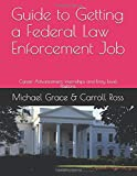 Guide to Getting a Federal Law Enforcement Job: Career Advancement, Internships and Entry Level Positions