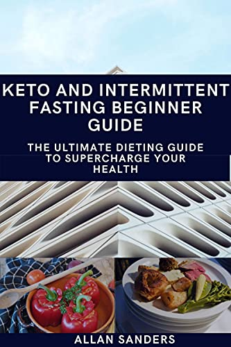 Keto and Intermittent Fasting Beginner Guide: The Ultimate Dieting Guide to Supercharge Your Health (English Edition)