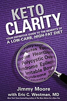 Keto Clarity: Your Definitive Guide to the Benefits of a Low-Carb, High-Fat Diet by [Eric Westman MD, Jimmy Moore]