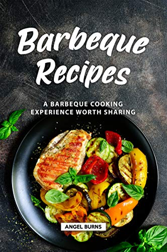 Barbeque Recipes: A Barbeque Cooking Experience Worth Sharing (English Edition)