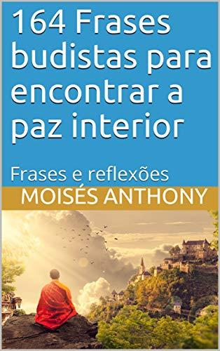 164 frases budistas para encontrar a paz interior: Frases e reflexões (Portuguese Edition)