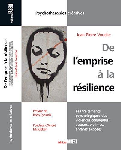 DE L'EMPRISE A LA RESILIENCE : LES TRAITEMENTS PSYCHOLOGIQUES DES VIOLENCES CONJUGALES : AUTEURS, VI