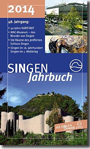 SINGEN Jahrbuch 2014: Schwerpunkte: 40 Jahre KARSTADT – Neues MAC Kunst in Singen – 200 Jahre Schloss, 100 Jahre Randenbahn, insgesamt 37 Beiträge und die SINGEN CHronik 2013