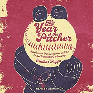 The Year of the Pitcher     Bob Gibson, Denny McLain, and the End of Baseball's Golden Age              By:                                                                                                                                 Sridhar Pappu                               Narrated by:                                                                                                                                 Leon Nixon                      Length: 12 hrs and 56 mins     14 ratings     Overall 4.2
