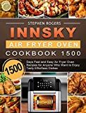 Innsky Air Fryer Oven Cookbook 1500: 1500 Days Fast and Easy Air Fryer Oven Recipes for Anyone Who Want to Enjoy Tasty Effortless Dishes