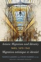 Artistic Migration and Identity in Paris, 1870-1940/ Migration Artistique Et Identité À Paris, 1870-1940