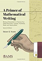 A Primer of Mathematical Writing: Being a Disquisition on Having Your Ideas Recorded, Typeset, Published, Read, and Appreciated