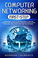 Computer Networking First-Step: A Beginner's Guide to Understanding Computer Architecture and Mastering Communications System Including Cisco, CCNA, CCENT, and the OSI Model