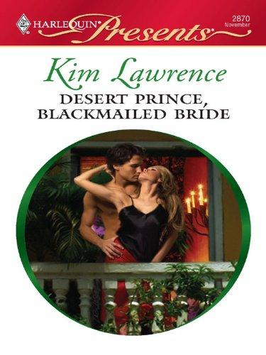 Desert Prince, Blackmailed Bride: A Contemporary Royal Romance