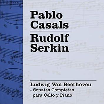 Casals - Serkin: Beethoven - Sonatas Completas para Cello y Piano