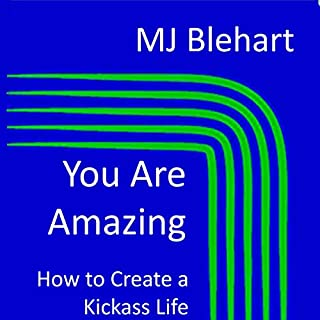 You Are Amazing: How to Create a Kickass Life                   By:                                                                                                                                 MJ Blehart                               Narrated by:                                                                                                                                 MJ Blehart                      Length: 6 hrs and 44 mins     Not rated yet     Overall 0.0