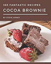 365 Fantastic Cocoa Brownie Recipes: A Cocoa Brownie Cookbook that Novice can Cook