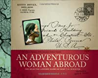 An Adventurous Woman Abroad: The Selected Lantern Slides of Mary T. S. Schaffer: The Rockies, Japan & Taiwan (The Whyte Museum of the Canadian Rockies Presents)