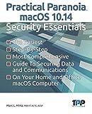 Practical Paranoia macOS 10.14 Security Essentials - Marc L. Mintz