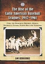 The Rise of the Latin American Baseball Leagues, 1947-1961: Cuba, the Dominican Republic, Mexico, Nicaragua, Panama, Puerto Rico and Venezuela