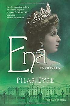 Ena - la novela (Novela Historica(la Esfera)) de [Pilar Eyre Estrada]
