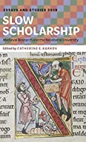 Slow Scholarship: Medieval Research and the Neoliberal University (Essays and Studies 2019)