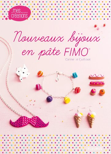 Nouveaux bijoux en pâte FIMO (Mes créations t. 7)