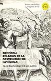 Brevísima relación de la destrucción de las Indias: 1 (Clásicos Universales)