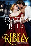 Too Brazen to Bite: Gothic Historical Romance (Gothic Love Stories Book 5)