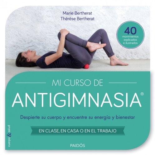 Mi curso de Antigimnasia®: Despierte su cuerpo y encuentre su energía y bienestar (Cuerpo y Salud)