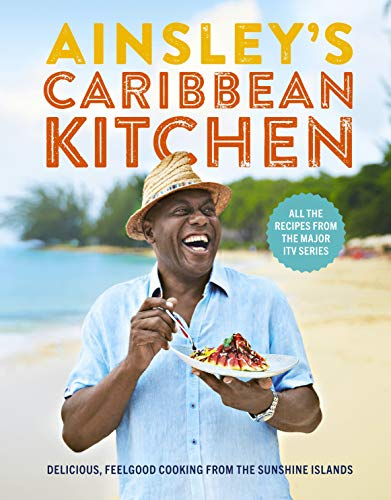 Ainsley\'s Caribbean Kitchen: Delicious feelgood cooking from the sunshine islands. All the recipes from the major ITV series