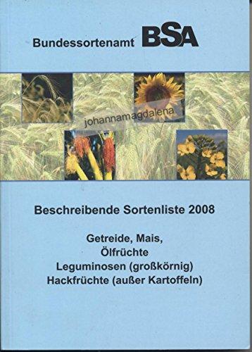 Beschreibende Sortenliste 2008 – Getreide, Mais, Ölfrüchte, Leguminosen (großkörnig), Hackfrüchte (außer Kartoffeln)
