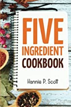 5 Ingredient Cookbook: Easy Recipes in 5 or Less Ingredients (Quick and Easy Cooking Series)