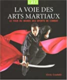 La voie des arts martiaux - Le tour du monde des sports de combat