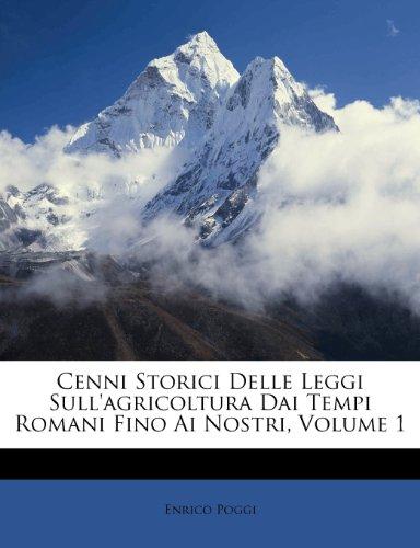 Cenni Storici Delle Leggi Sull'agricoltura Dai Tempi Romani Fino AI Nostri, Volume 1