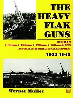 The Heavy Flak Guns, 1933-1945: 88Mm, 105Mm, 128Mm, 150Mm, and Ballistic Directional Equipment