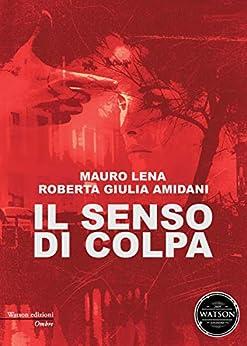 Il senso di colpa (Ombre) (Italian Edition) by [Mauro Lena, Roberta Giulia Amidani]