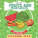 My First Coloring Book Fruits and Vegetables For Kids Ages 1-3: Great Gift for Girls, Boys, Toddlers, Preschoolers, Kids 2-5 Year Old. Unique Big Coloring Pages