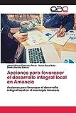 Acciones para favorecer el desarrollo integral local en Amancio: Acciones para favorecer el desarrollo integral local en el municipio Amancio