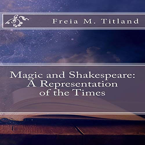 Magic and Shakespeare: A Representation of the Times Audiobook By Freia M. Titland cover art