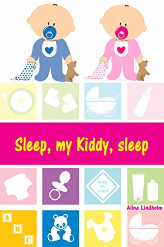 Sleep, my Kiddy, sleep: Soft baby sleep is no child's play (Baby sleep guide: Tips for falling asleep and sleeping through in the 1st year of life) (English Edition)