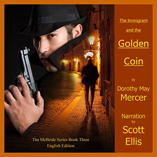 The Golden Coin     A Mike McBride Novel, Book 3              By:                                                                                                                                 Dorothy May Mercer                               Narrated by:                                                                                                                                 Scott Ellis                      Length: 9 hrs and 38 mins     1 rating     Overall 4.0